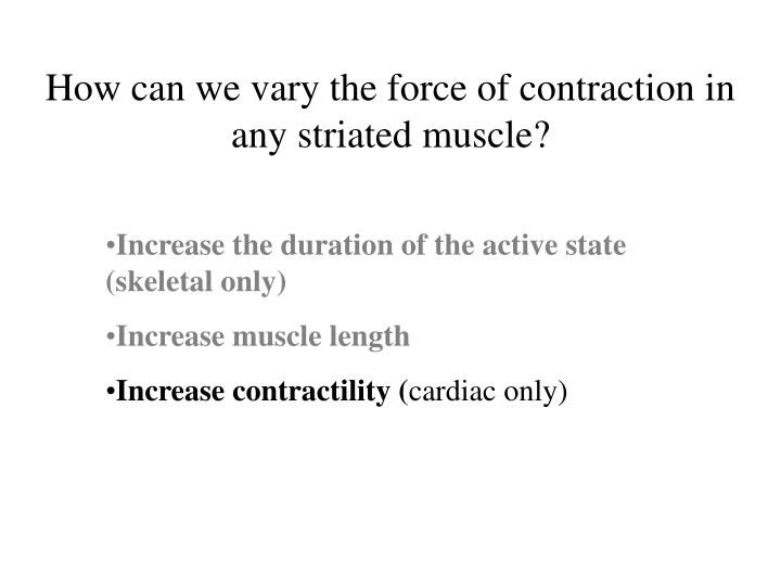 How can we vary the force of contraction in any striated muscle?