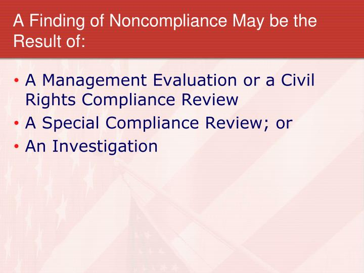 A Finding of Noncompliance May be the Result of: