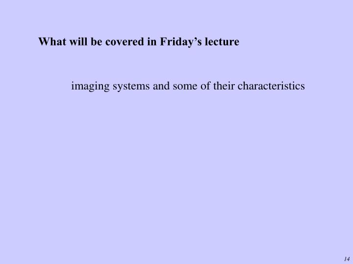 What will be covered in Friday's lecture