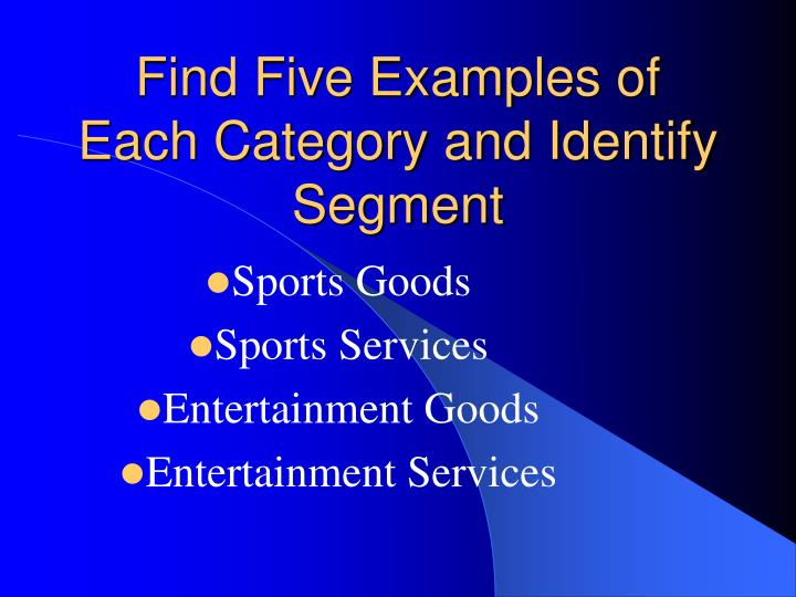 Find Five Examples of Each Category and Identify Segment