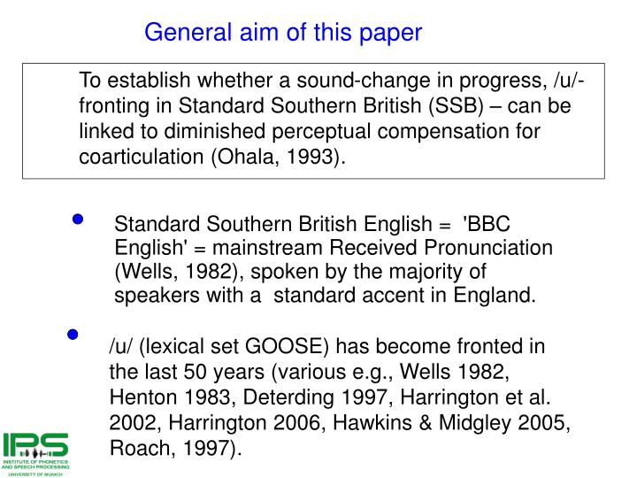 Standard Southern British English =  'BBC English' = mainstream Received Pronunciation (Wells, 1982), spoken by the majority of speakers with a  standard accent in England.