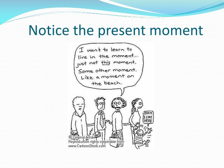 Notice the present moment