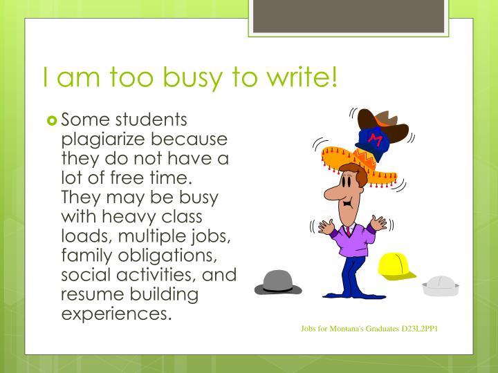 I am too busy to write!