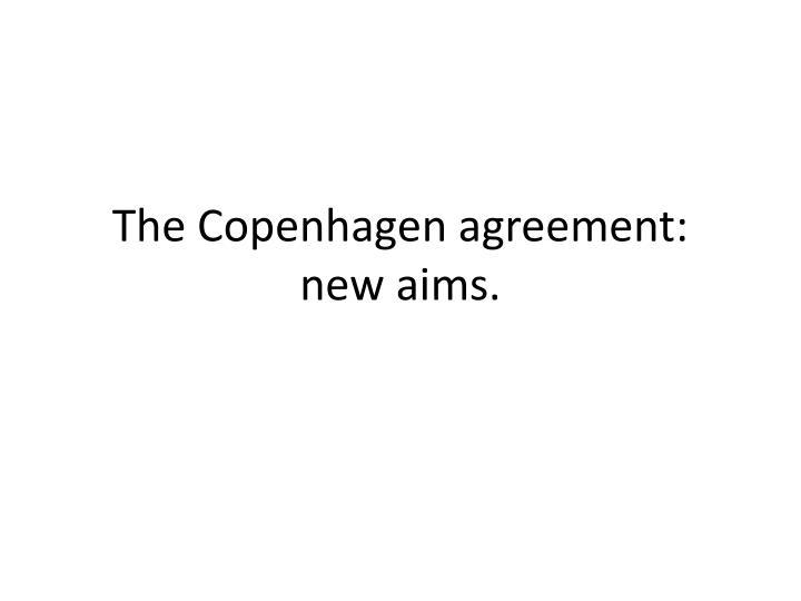 The Copenhagen agreement: new aims.