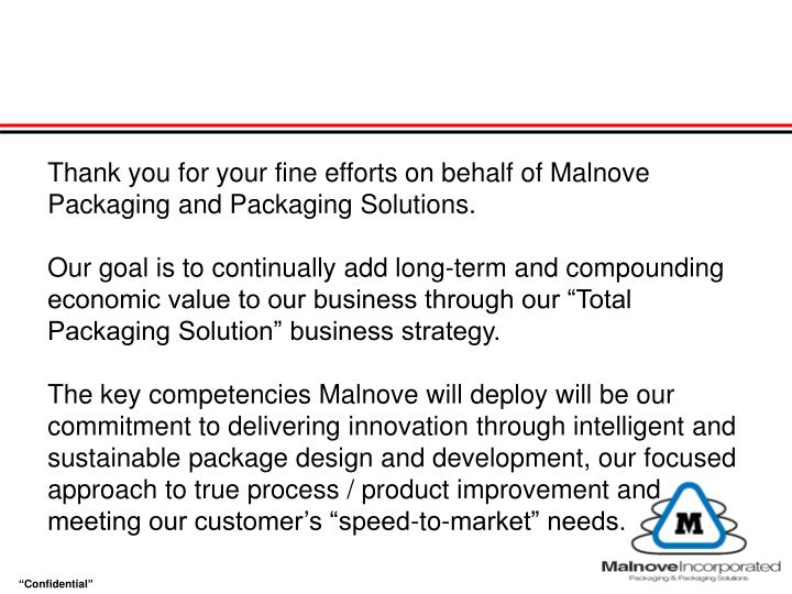 Thank you for your fine efforts on behalf of Malnove Packaging and Packaging Solutions.