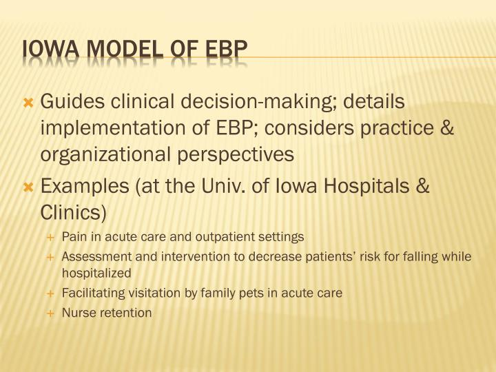 Guides clinical decision-making; details implementation of EBP; considers practice & organizational perspectives
