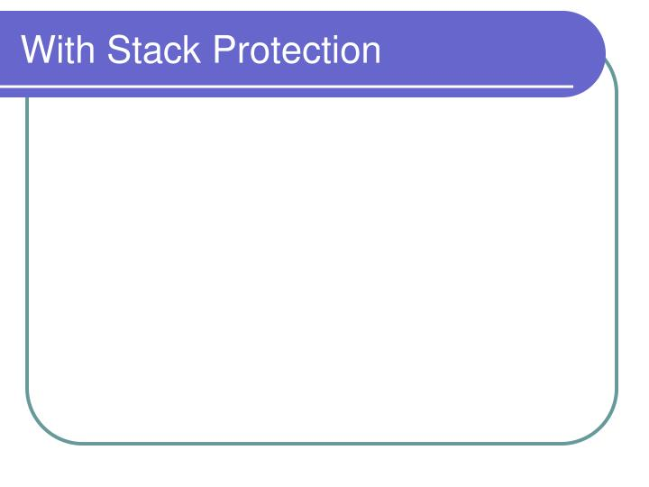 With Stack Protection