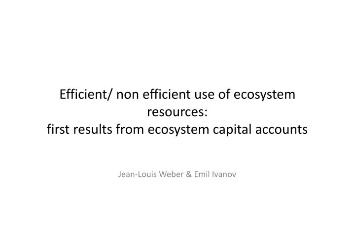 efficient non efficient use of ecosystem resources first results from ecosystem capital accounts