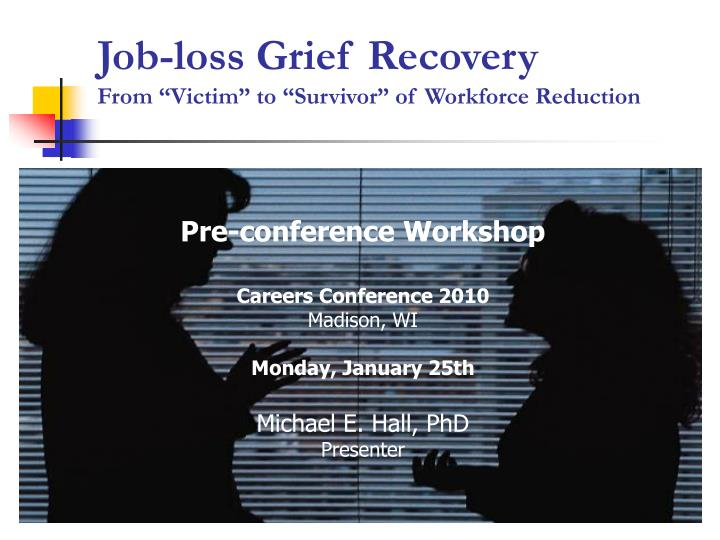 Job loss grief recovery from victim to survivor of workforce reduction