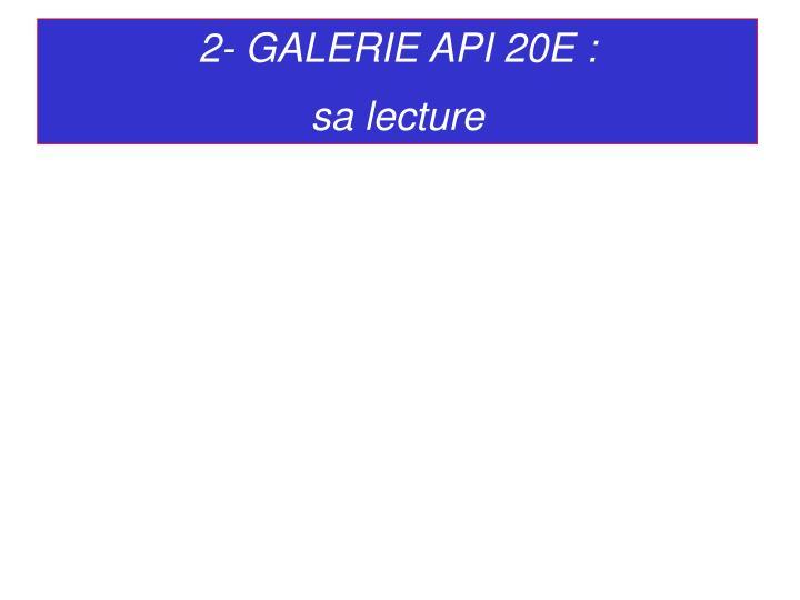 2- GALERIE API 20E :