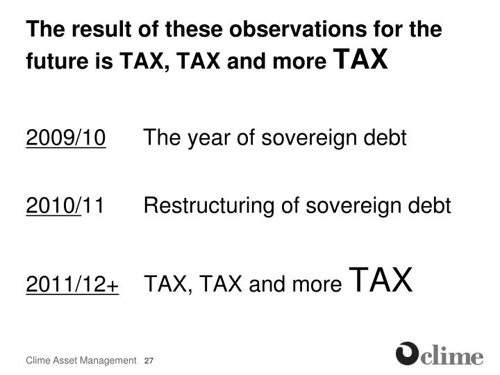 The result of these observations for the future is TAX, TAX and more