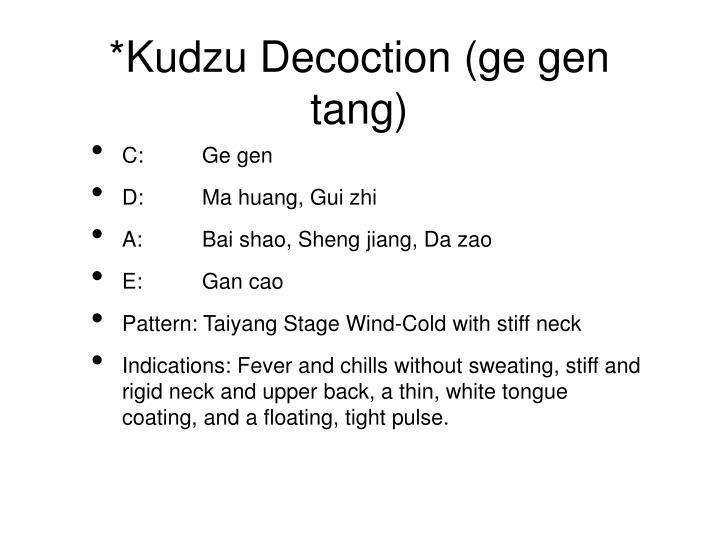 *Kudzu Decoction (ge gen tang)