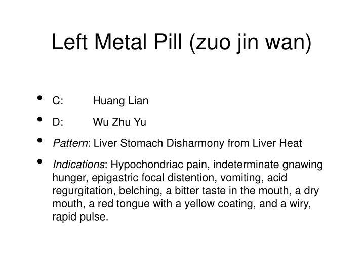 Left Metal Pill (zuo jin wan)
