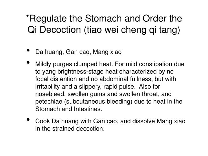 *Regulate the Stomach and Order the Qi Decoction (tiao wei cheng qi tang)