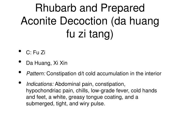 Rhubarb and Prepared Aconite Decoction (da huang fu zi tang)