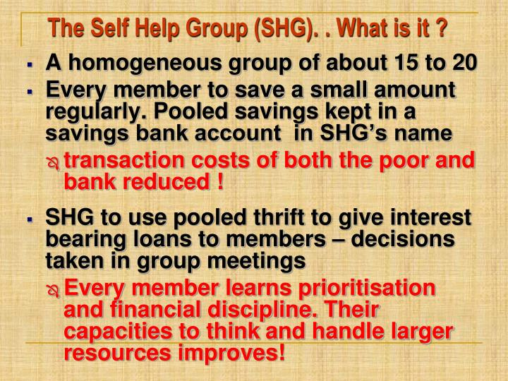 The Self Help Group (SHG). . What is it ?