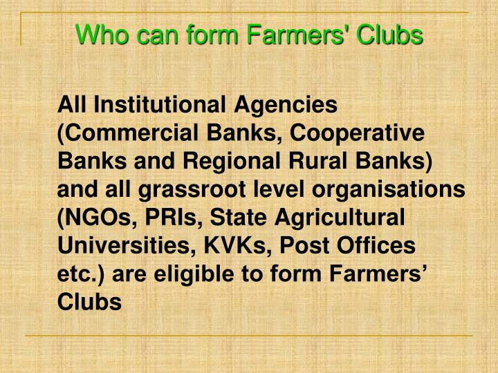 Who can form Farmers' Clubs