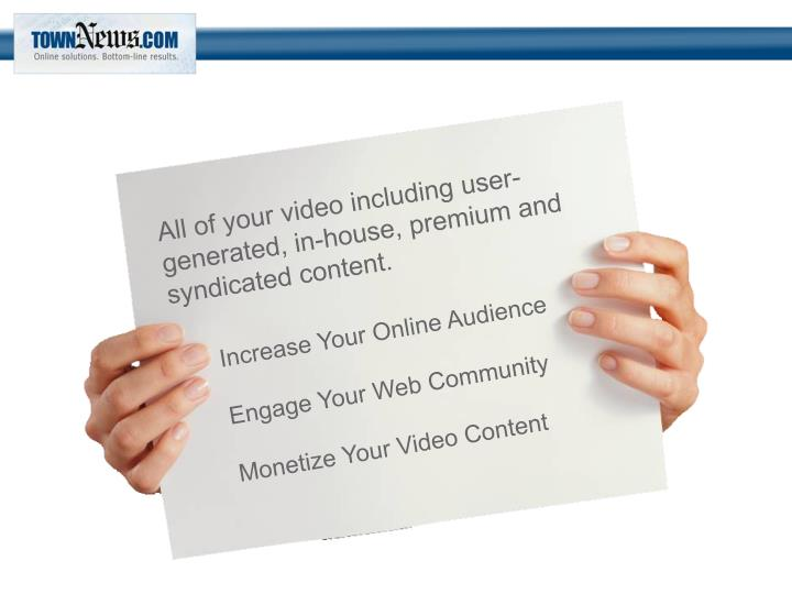 All of your video including user-generated, in-house, premium and syndicated content.