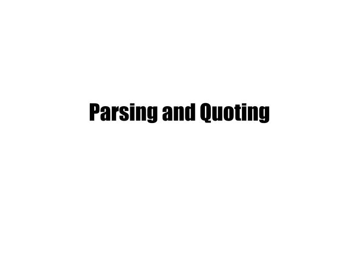 Parsing and Quoting