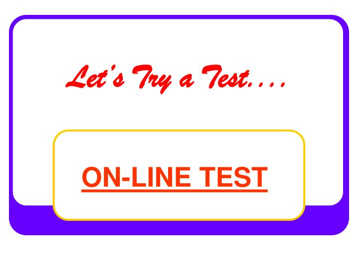 Let's Try a Test....