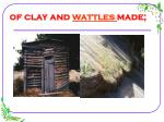 of clay and wattles made