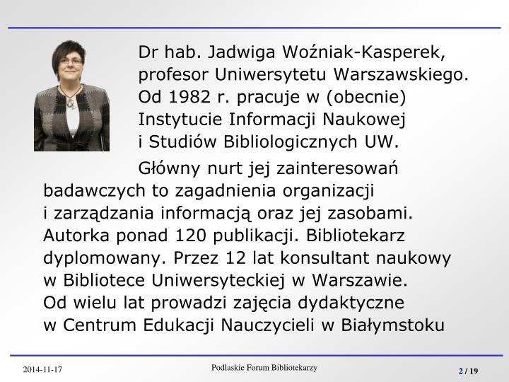 Dr hab. Jadwiga Woźniak-Kasperek, profesor Uniwersytetu Warszawskiego. Od 1982 r. pracuje w (obecnie) Instytucie Informacji Naukowej