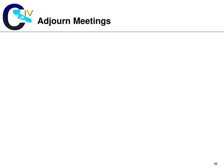 Adjourn Meetings