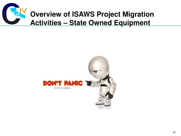 Overview of ISAWS Project Migration Activities – State Owned Equipment