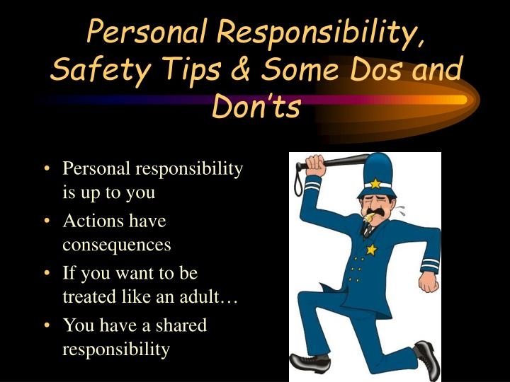 Personal Responsibility, Safety Tips & Some Dos and Don'ts