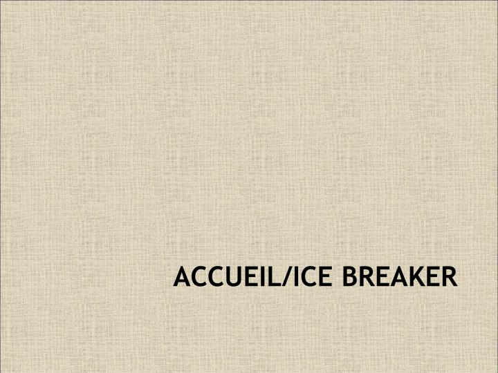 ACCUEIL/ICE BREAKER