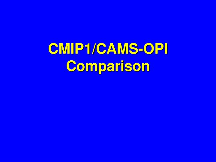 CMIP1/CAMS-OPI Comparison