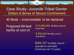 case study juvenile tribal center dollars ense of secure confinement