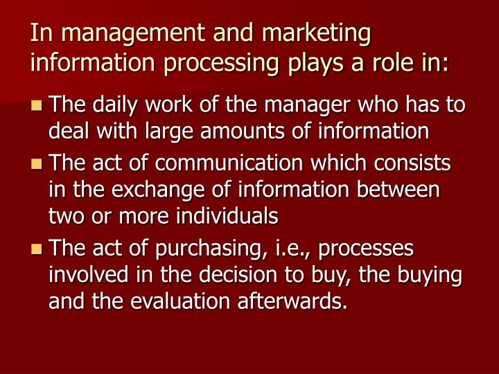 In management and marketing information processing plays a role in: