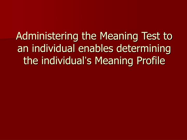 Administering the Meaning Test to an individual enables determining the individual