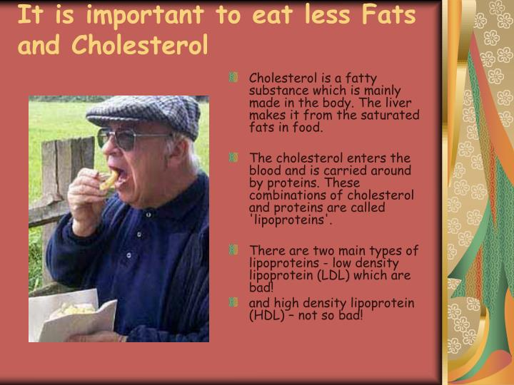 It is important to eat less Fats and Cholesterol