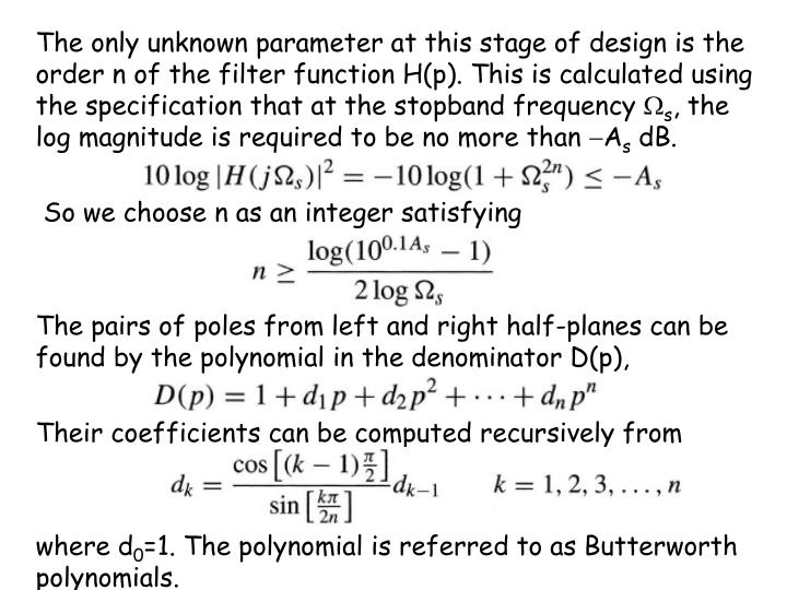 The only unknown parameter at this stage of design is the order n of the filter function H(p). This is calculated using the specification that at the stopband frequency 