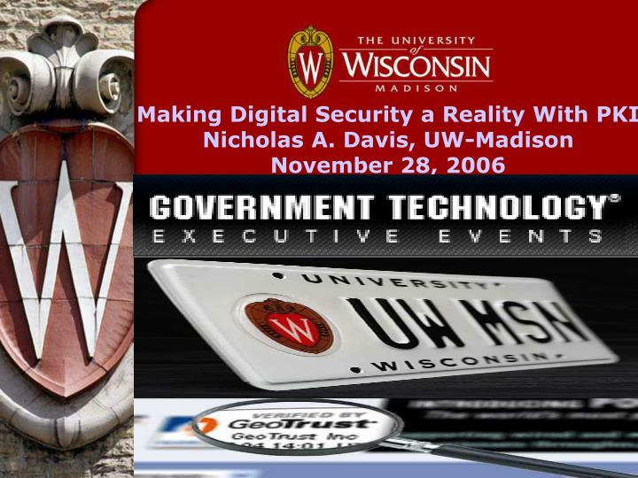 Making digital security a reality with pki nicholas a davis uw madison november 28 2006