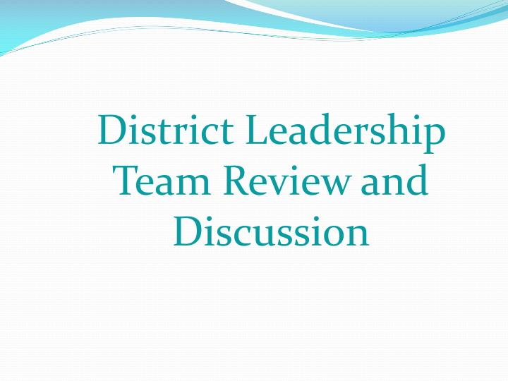 District Leadership Team Review and Discussion