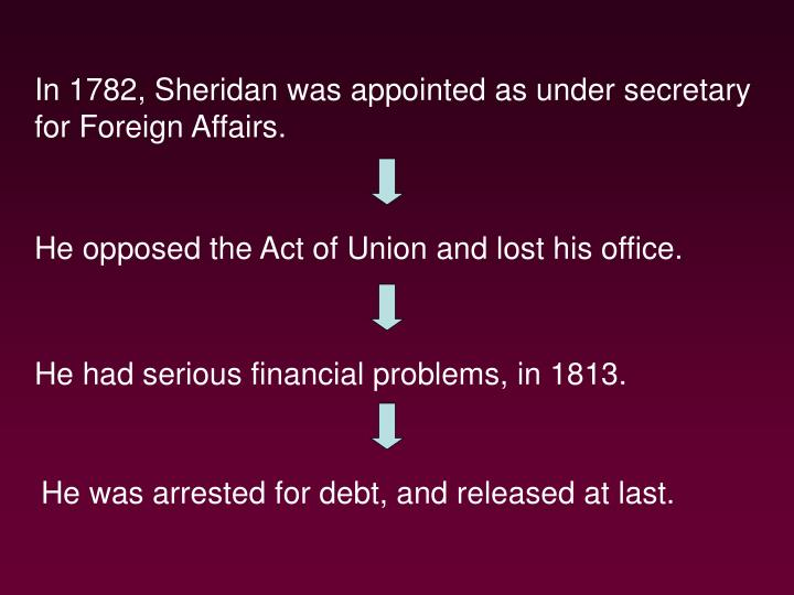 In 1782, Sheridan was appointed as under secretary for Foreign Affairs.