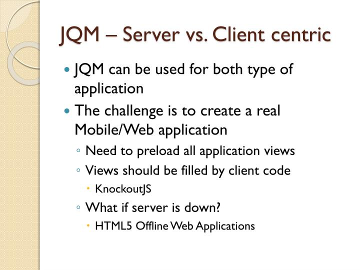 JQM – Server vs. Client centric