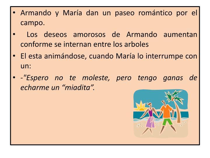 Armando y María dan un paseo romántico por el campo.
