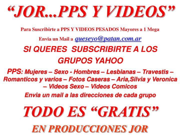 """""""JOR...PPS Y VIDEOS"""""""