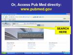 or access pub med directly www pubmed gov