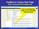 pubmed on library web page http www pacificcollege edu
