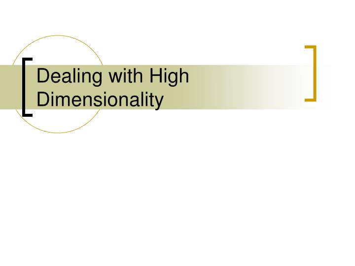 Dealing with High Dimensionality