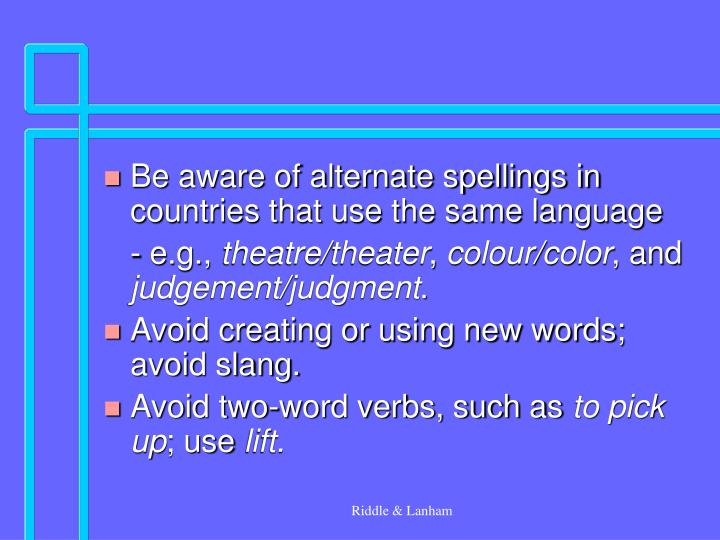 Be aware of alternate spellings in countries that use the same language