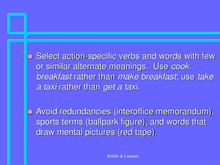 Select action-specific verbs and words with few or similar alternate meanings.  Use