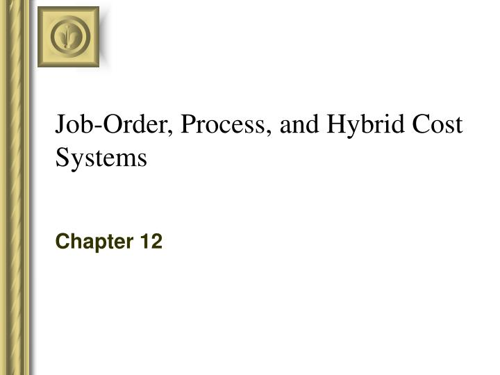 Job order process and hybrid cost systems