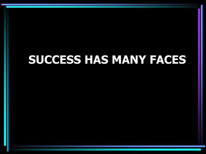 SUCCESS HAS MANY FACES