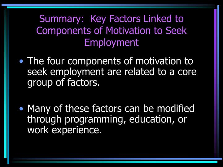 Summary:  Key Factors Linked to Components of Motivation to Seek Employment